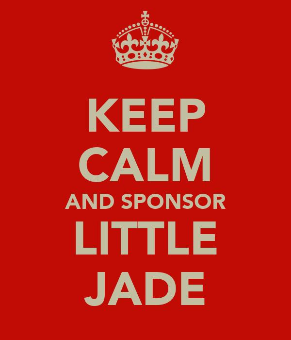 KEEP CALM AND SPONSOR LITTLE JADE