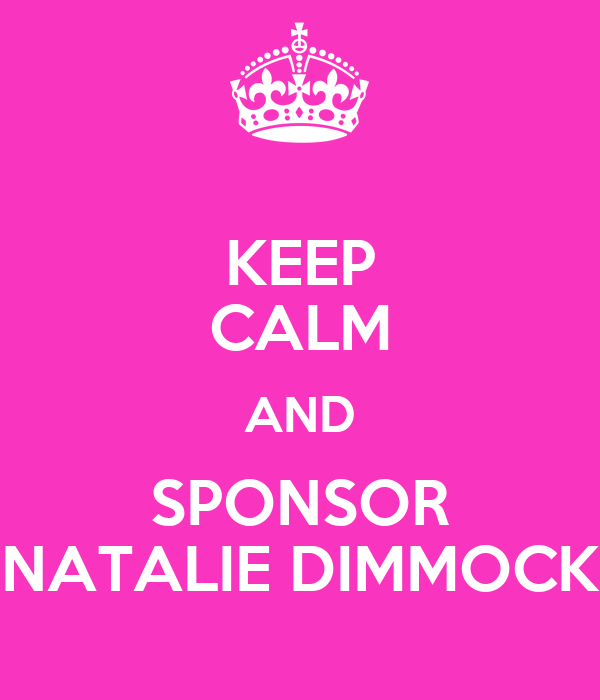 KEEP CALM AND SPONSOR NATALIE DIMMOCK