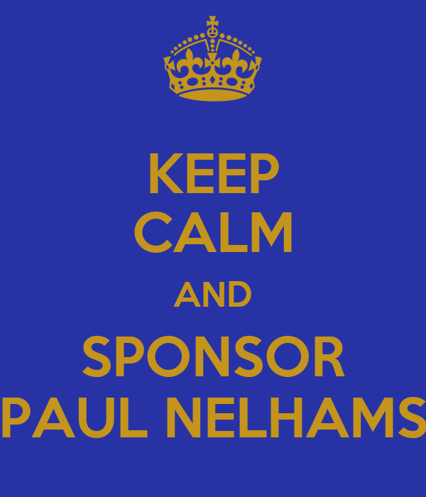 KEEP CALM AND SPONSOR PAUL NELHAMS