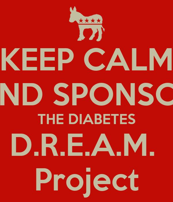 KEEP CALM AND SPONSOR THE DIABETES D.R.E.A.M.  Project