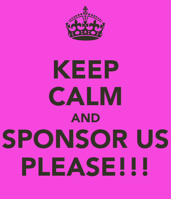 KEEP CALM AND SPONSOR US PLEASE!!!
