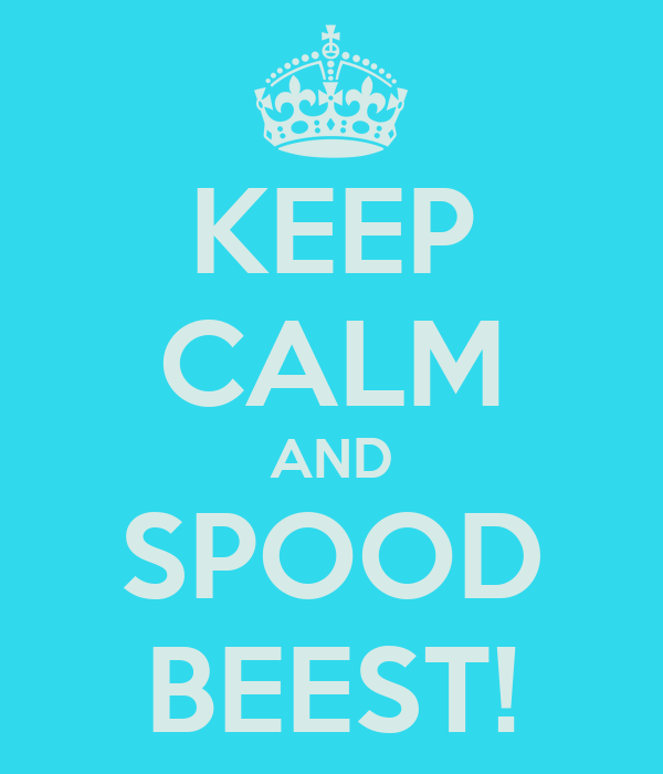 KEEP CALM AND SPOOD BEEST!