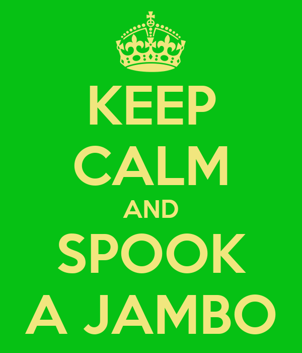 KEEP CALM AND SPOOK A JAMBO