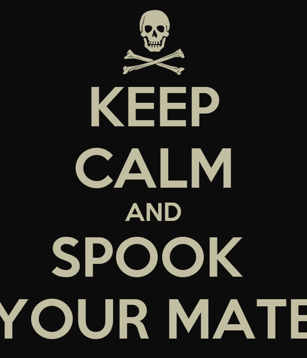 KEEP CALM AND SPOOK  YOUR MATE