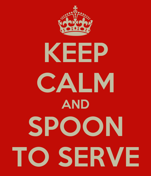 KEEP CALM AND SPOON TO SERVE