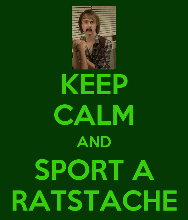 KEEP CALM AND SPORT A RATSTACHE