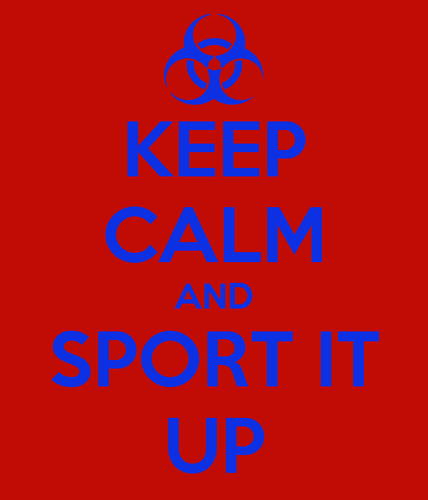 KEEP CALM AND SPORT IT UP