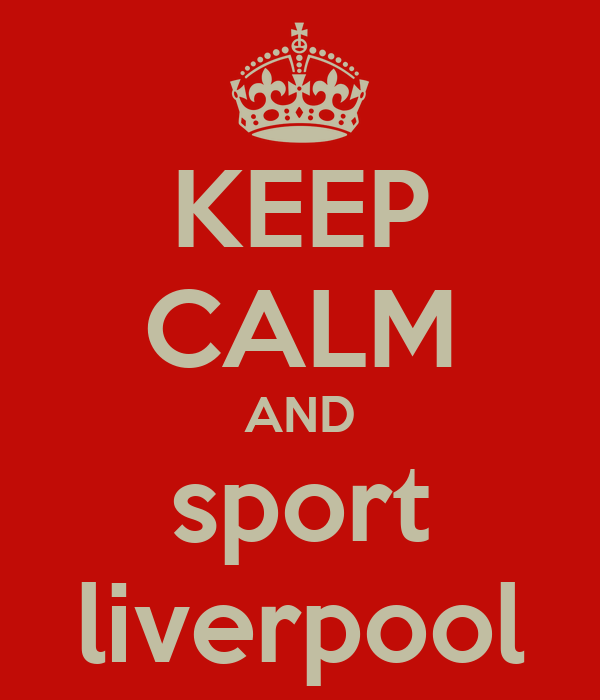 KEEP CALM AND sport liverpool