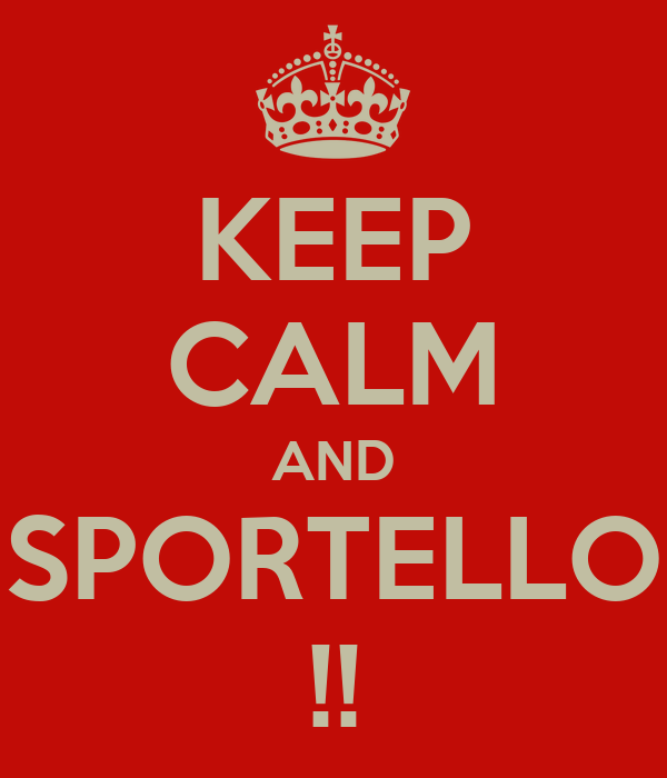 KEEP CALM AND SPORTELLO !!