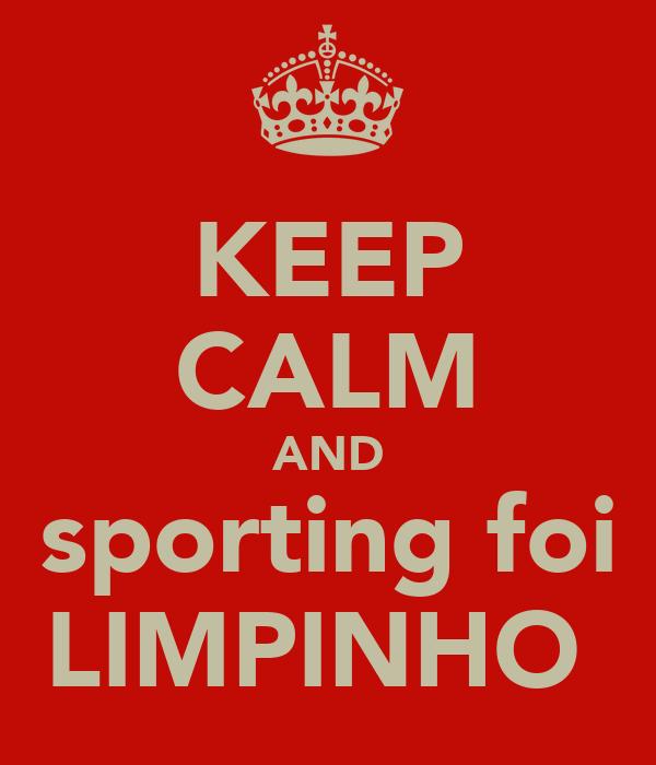 KEEP CALM AND sporting foi LIMPINHO