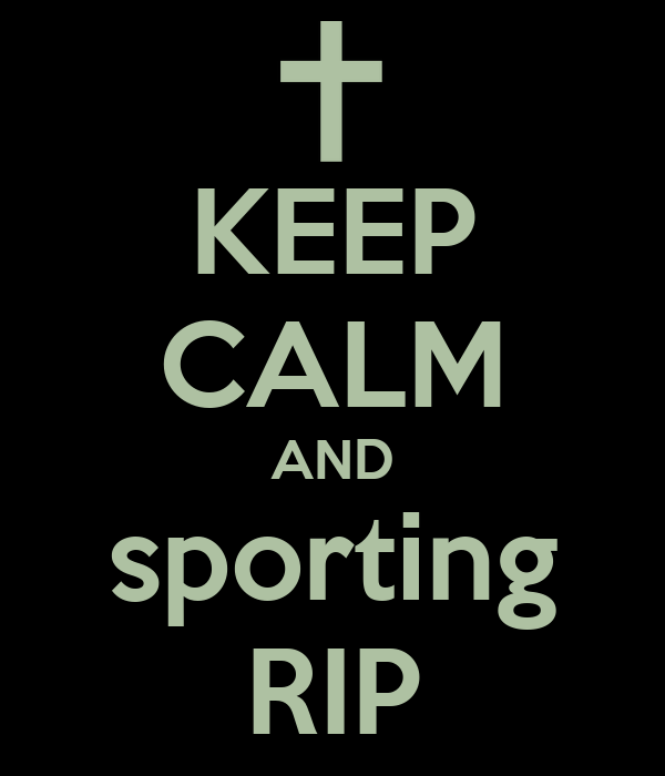 KEEP CALM AND sporting RIP