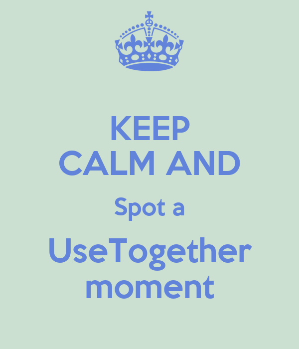 KEEP CALM AND Spot a UseTogether moment