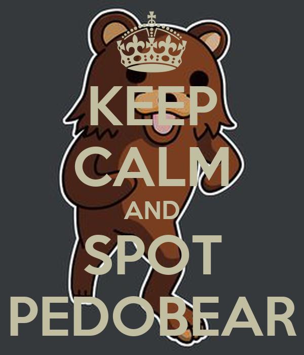 KEEP CALM AND SPOT PEDOBEAR