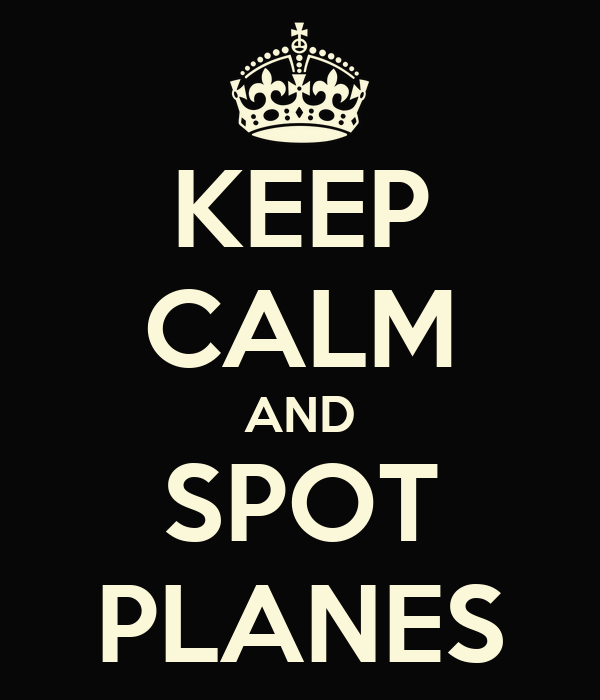 KEEP CALM AND SPOT PLANES