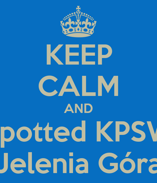 KEEP CALM AND Spotted KPSW Jelenia Góra