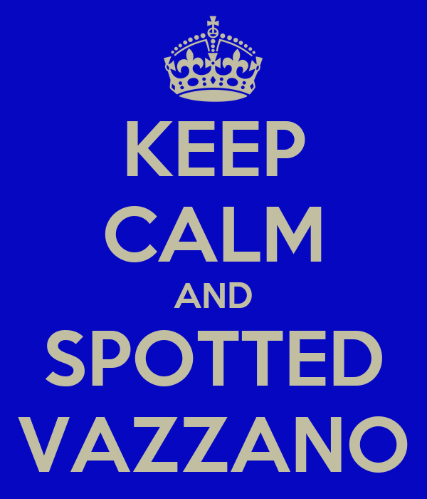 KEEP CALM AND SPOTTED VAZZANO