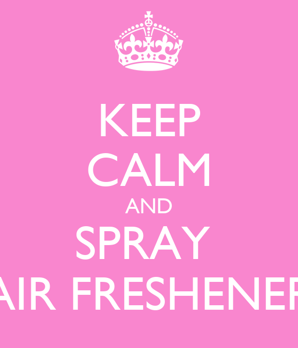 KEEP CALM AND SPRAY  AIR FRESHENER