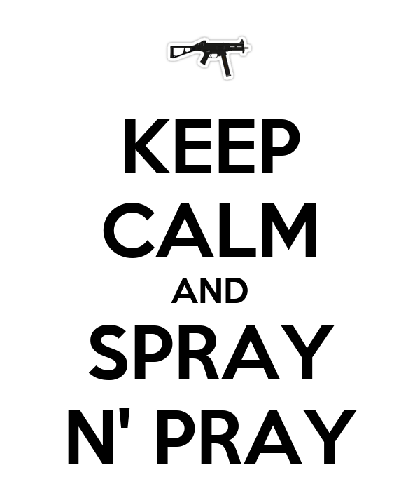 KEEP CALM AND SPRAY N' PRAY