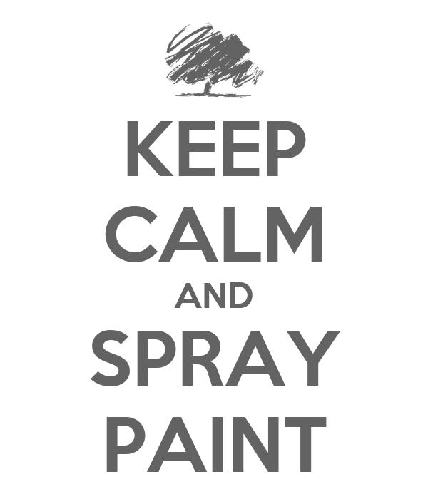 KEEP CALM AND SPRAY PAINT