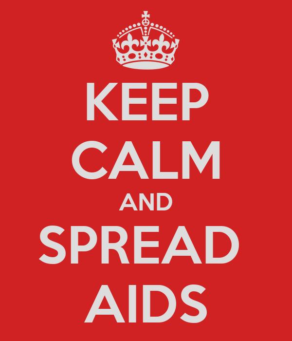 KEEP CALM AND SPREAD  AIDS