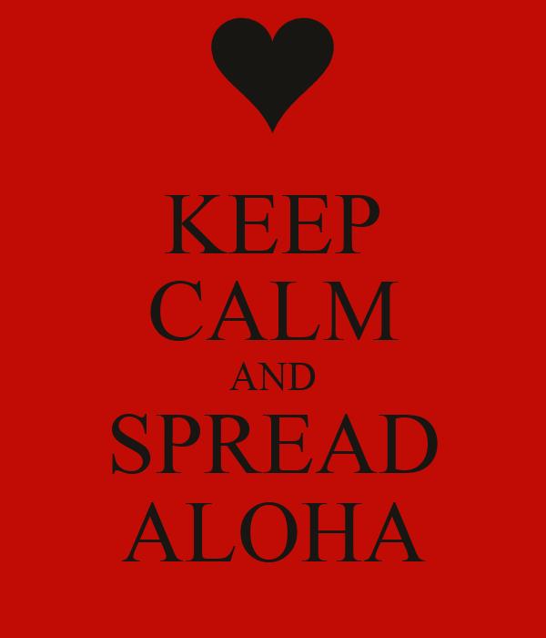 KEEP CALM AND SPREAD ALOHA