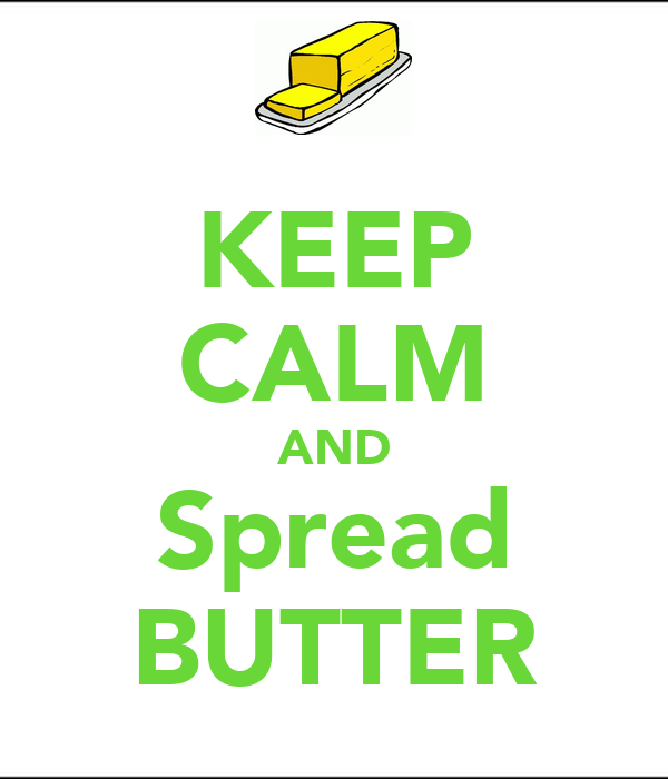 KEEP CALM AND Spread BUTTER