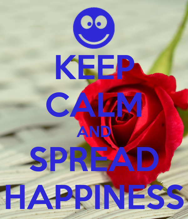 KEEP CALM AND SPREAD HAPPINESS