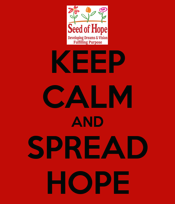 KEEP CALM AND SPREAD HOPE