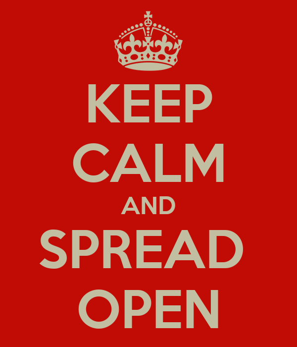 KEEP CALM AND SPREAD  OPEN
