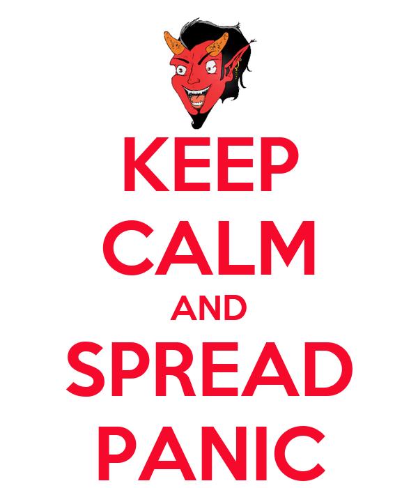 KEEP CALM AND SPREAD PANIC