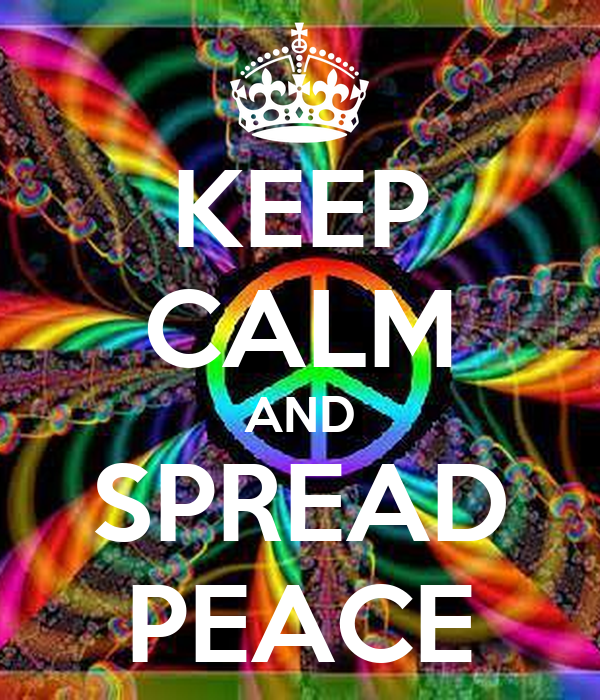 KEEP CALM AND SPREAD PEACE