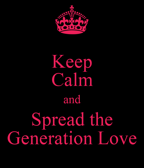 Keep Calm and Spread the Generation Love