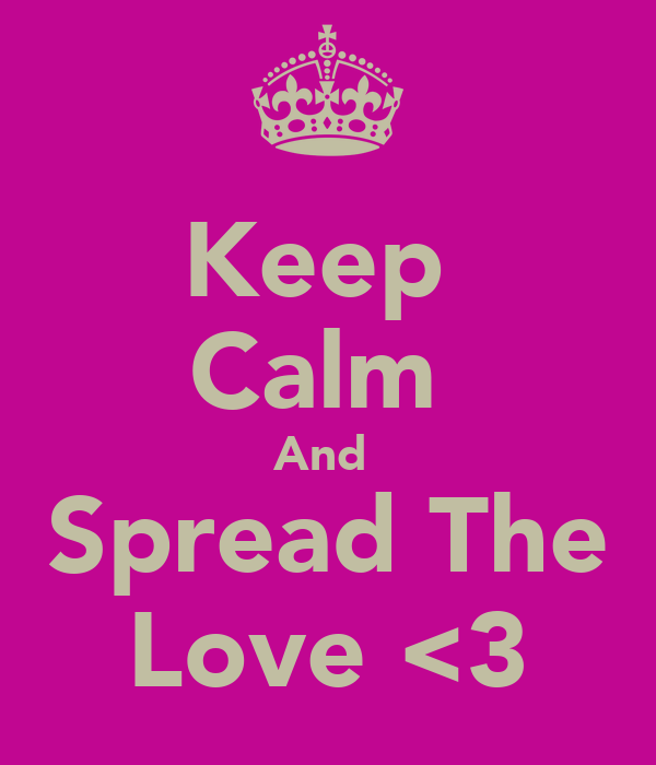 Keep  Calm  And  Spread The Love <3