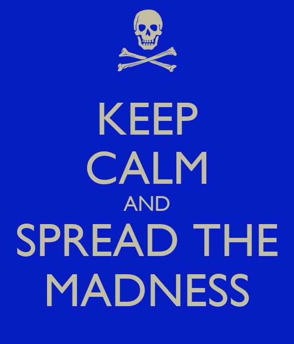 KEEP CALM AND SPREAD THE MADNESS