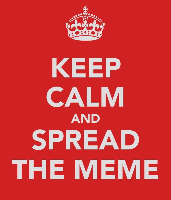 KEEP CALM AND SPREAD THE MEME