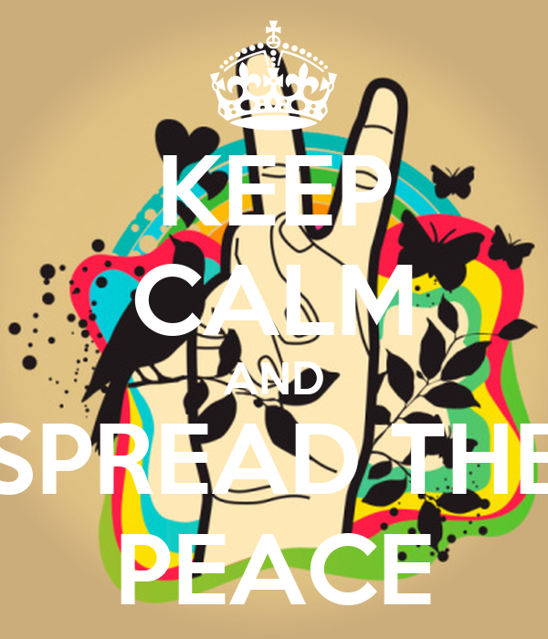 KEEP CALM AND SPREAD THE PEACE