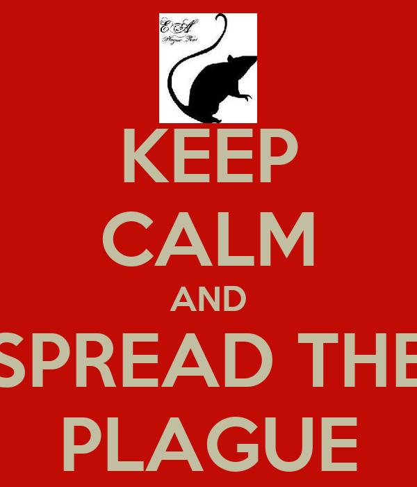 KEEP CALM AND SPREAD THE PLAGUE