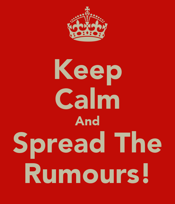 Keep Calm And Spread The Rumours!