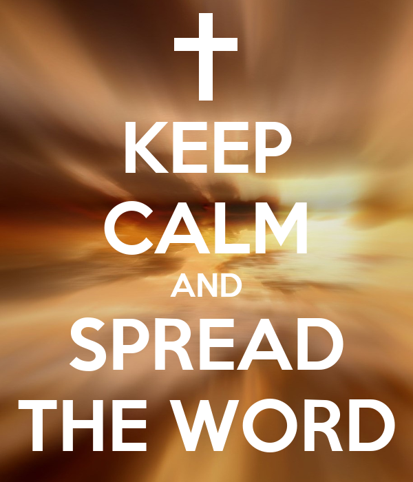 KEEP CALM AND SPREAD THE WORD