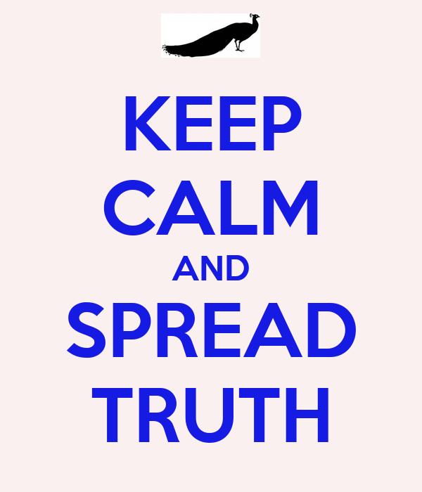 KEEP CALM AND SPREAD TRUTH