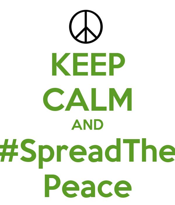 KEEP CALM AND #SpreadThe Peace