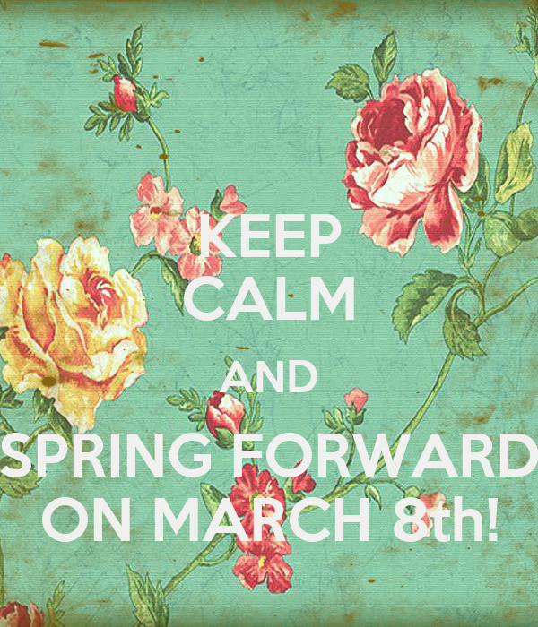 KEEP CALM AND SPRING FORWARD ON MARCH 8th!