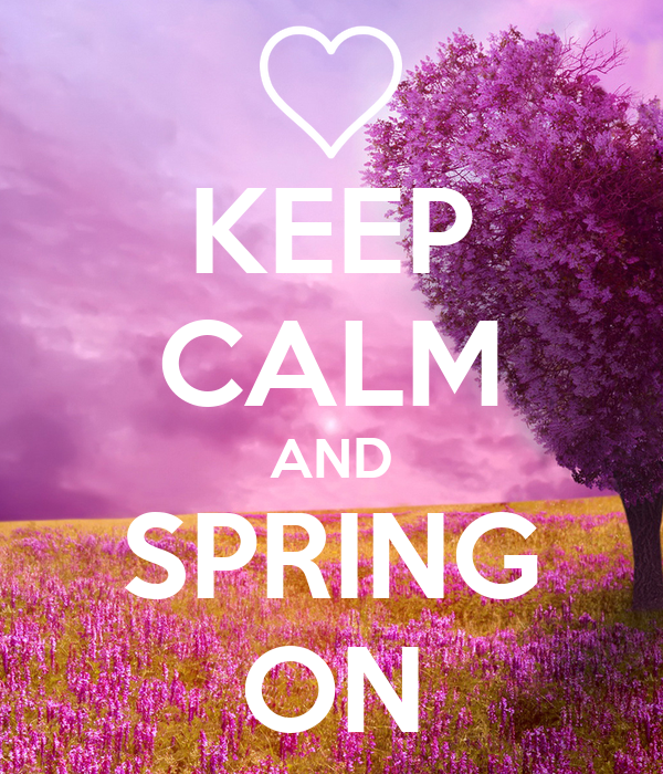 KEEP CALM AND SPRING ON