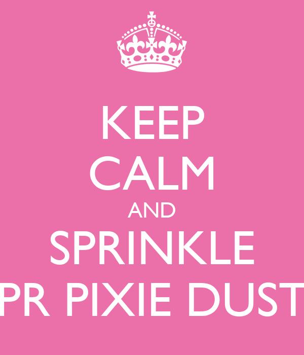 KEEP CALM AND SPRINKLE PR PIXIE DUST