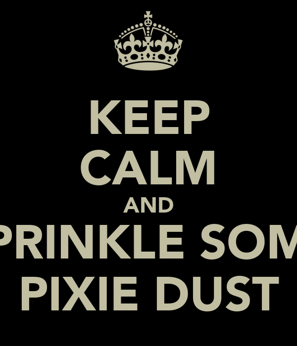 KEEP CALM AND SPRINKLE SOME PIXIE DUST