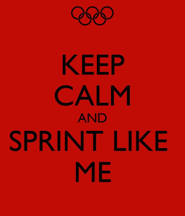 KEEP CALM AND SPRINT LIKE   ME