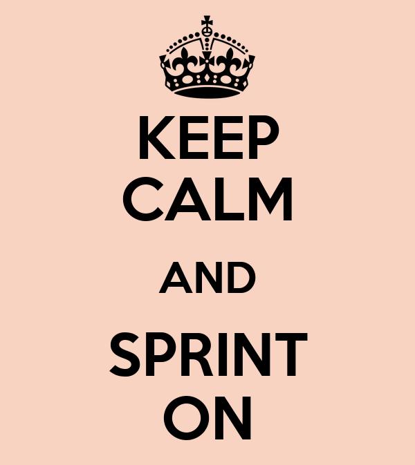 KEEP CALM AND SPRINT ON
