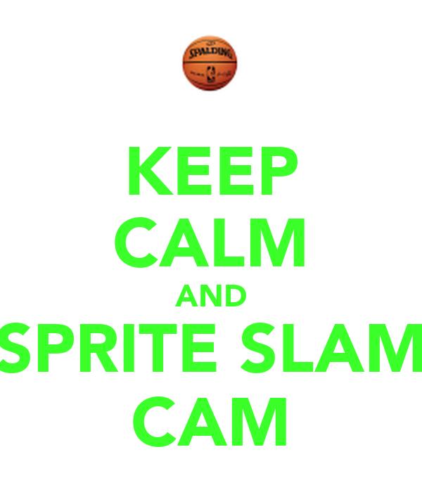 KEEP CALM AND SPRITE SLAM CAM