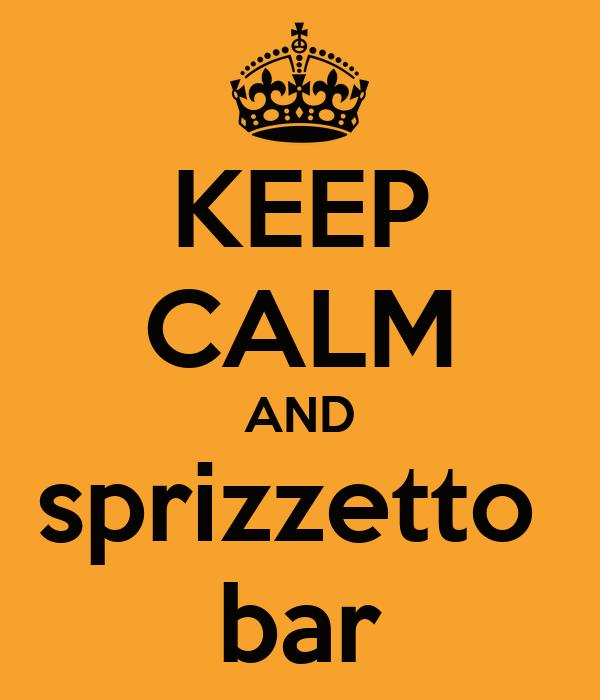 KEEP CALM AND sprizzetto  bar