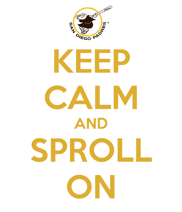 KEEP CALM AND SPROLL ON